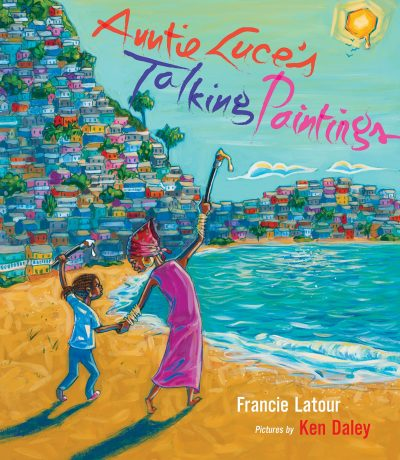 Auntie Luce's Talking Paintings By Francie Latour & illustrated by Ken Daley