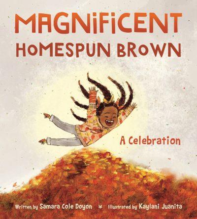 Magnificent Homespun Brown: A Celebration By Samara Cole Doyon & illustrated by Kaylani Juanita