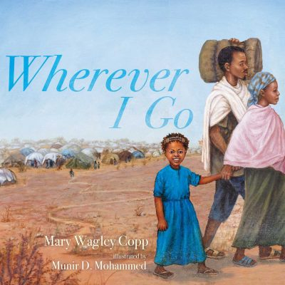 Wherever I Go By Mary Wagley Copp & illustrated by Munir D. Mohammed