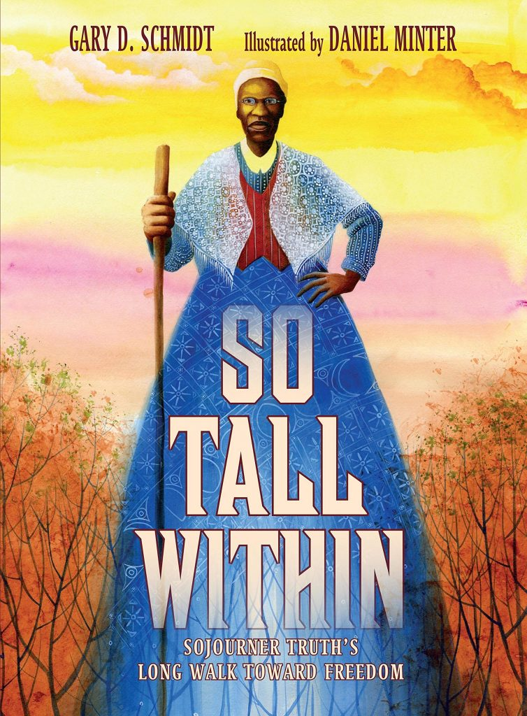 So Tall Within: Sojourner Truth's Long Walk Toward Freedom By Gary D. Schmid & Illustrated by Daniel Minter