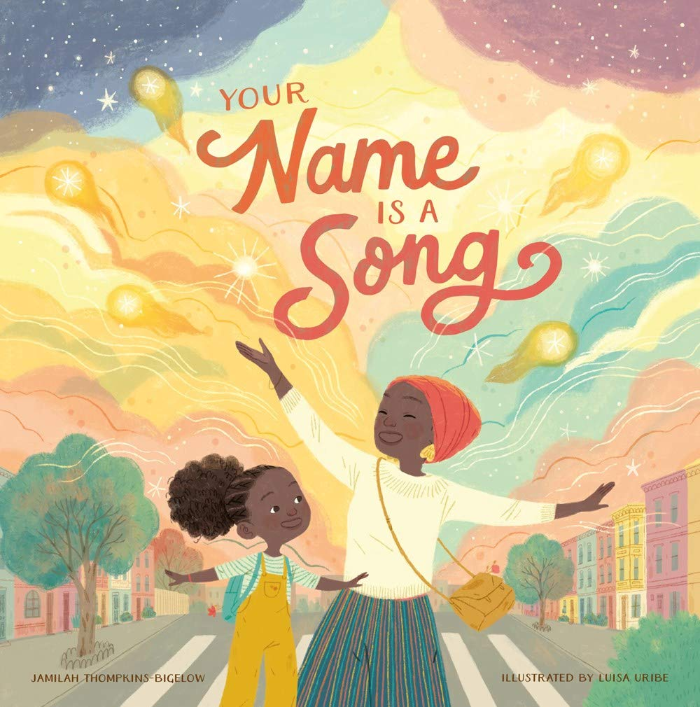 Your Name Is a Song By Jamilah Thompkins-Bigelow & Illustrated by Luisa Uribe